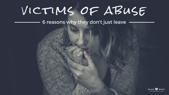 Victims of Abuse: 6 Reasons Why They Don't Just Leave