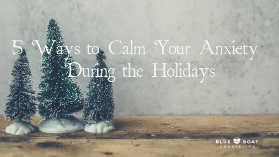 5 Ways to Calm Your Anxiety During the Holidays