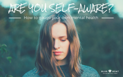 Are You Self-Aware? How to Gauge Your Own Mental Health
