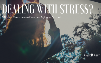 Dealing with Stress? 5 Tips for Overwhelmed Women Trying to Do It All