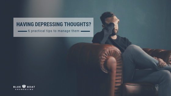 Having Depressing Thoughts? – 6 Practical Tips to Manage Them