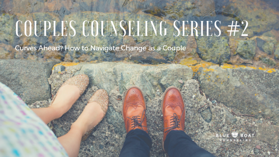 Couples Counseling Series #2: Curves Ahead? How to Navigate Change as a Couple