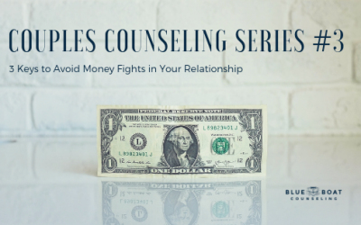 Couples Counseling Series #3: 3 Keys to Avoid Money Fights in Your Relationship