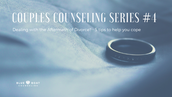 Couples Counseling Series #4:  Dealing with the Aftermath of Divorce? – 5 tips to help you cope
