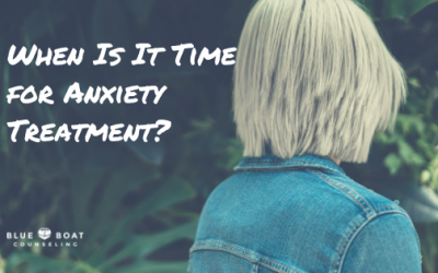 When Is It Time for Anxiety Treatment?