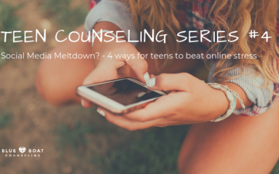 Teen Counseling Series #4: Social Media Meltdown? – 4 Ways for Teens to Manage Stress Online