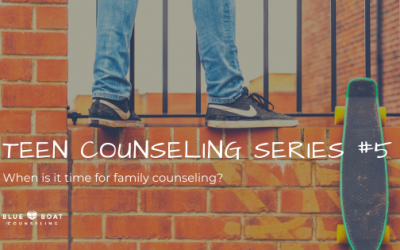 Teen Counseling Series #5: When Is It Time for Family Counseling?