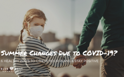 Summer Changes Due to COVID-19? 6 Healthy Ways to Grieve Your Plans & Stay Positive