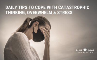 Daily Tips to Cope with Catastrophic Thinking, Overwhelm and Stress