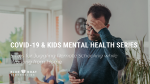 Stressed dad | how to juggle remote school while working from home | anxiety therapist in Columbus | Blue Boat Counseling