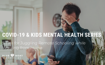 COVID 19 & KIDS MENTAL HEALTH SERIES: 5 Tips for Juggling Remote Schooling while Working from Home