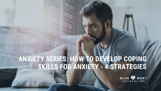 Anxiety Series: How to Develop Coping Skills for Anxiety – 4 Strategies