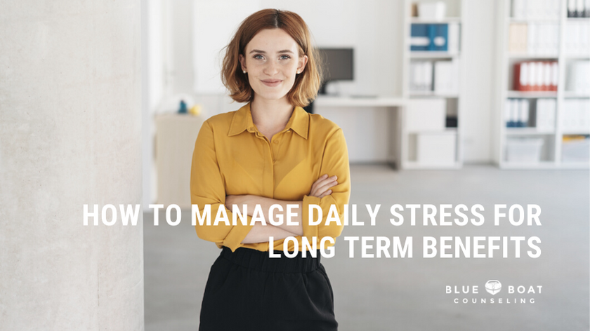 How to Manage Daily Stress for Long Term Benefits